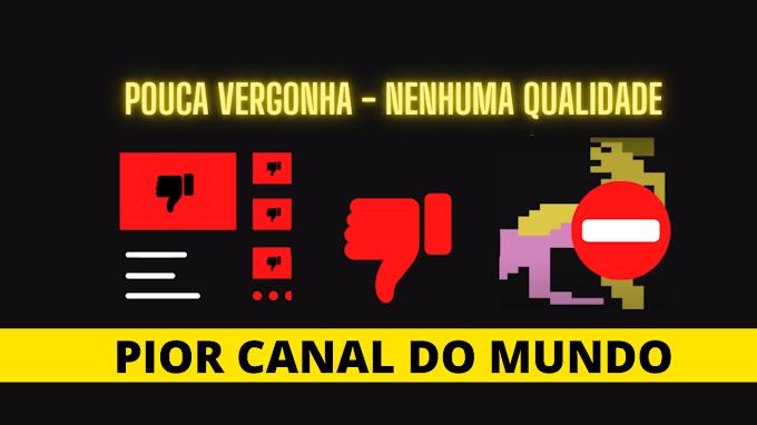 O QUE É O PIOR CANAL DO MUNDO?