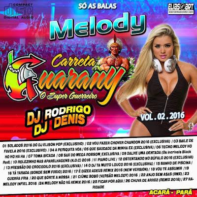 CD MELODY CARRETA GUARANY VOL.02 / SÓ AS BALAS  21/04/2016