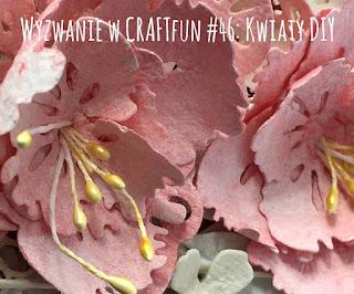 http://craftfunsklep.blogspot.com/2016/04/wyzwanie-46-kwiaty-diy.html
