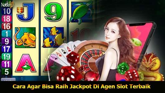 Cara Agar Bisa Raih Jackpot Di Agen Slot Terbaik