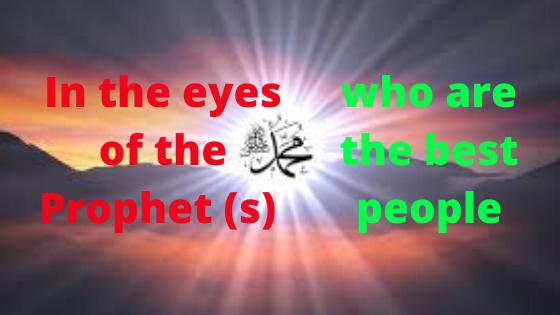 In the eyes of the Prophet (s) who are the best people - Islamic Girls Guide