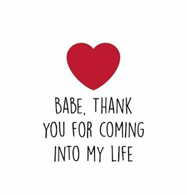 Babe, thank you for coming into my life.