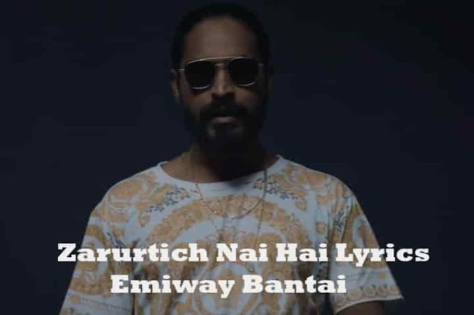 Zarurtich Nai Hai Lyrics - Emiway Bantai | Music Lyrics Villa
