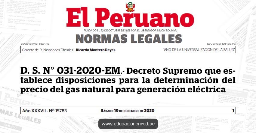D. S. N° 031-2020-EM.- Decreto Supremo que establece disposiciones para la determinación del precio del gas natural para generación eléctrica