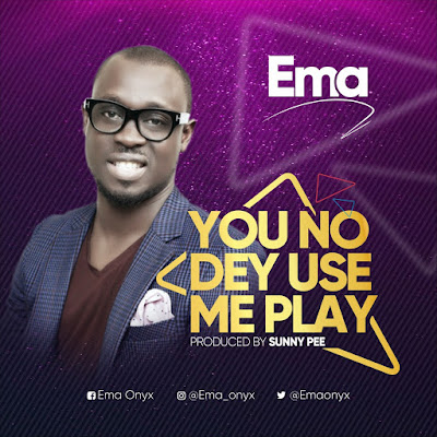 Ema - You No Dey Use Me Play Lyrics