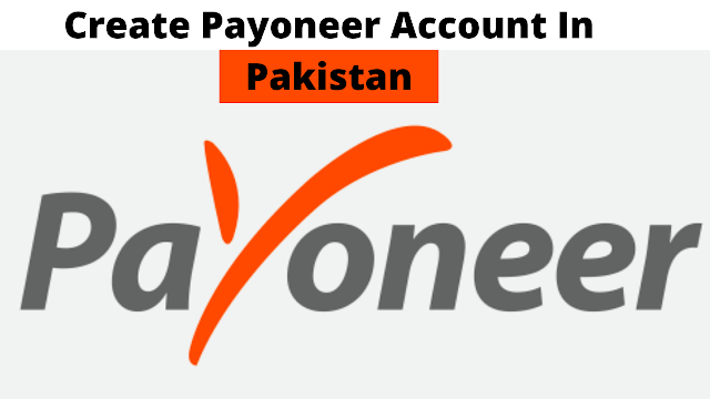 Create Payoneer Account In Pakistan Step by Step Guide