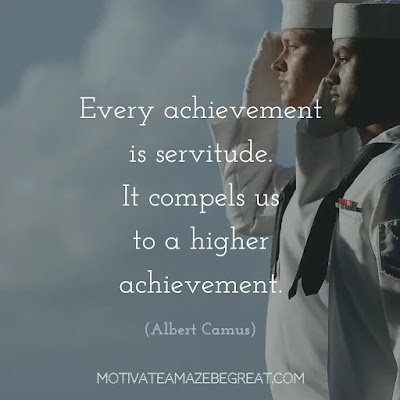 "Quotes On Achievement Of Goals: ""Every achievement is servitude. It compels us to higher achievement.""  - Albert Camus"