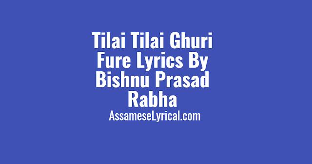 Tilai Tilai Ghuri Fure Lyrics