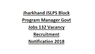 Jharkhand JSLPS Block Program Manager Govt Jobs 132 Vacancy Recruitment Notification 2018