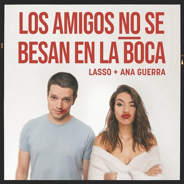 Letra : Los amigos no se besan en la boca - LASSO, ANA GUERRA [Lyrics]