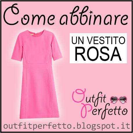 timeless design 6a782 2bcb1 Outfit Perfetto: Come abbinare un VESTITO ROSA