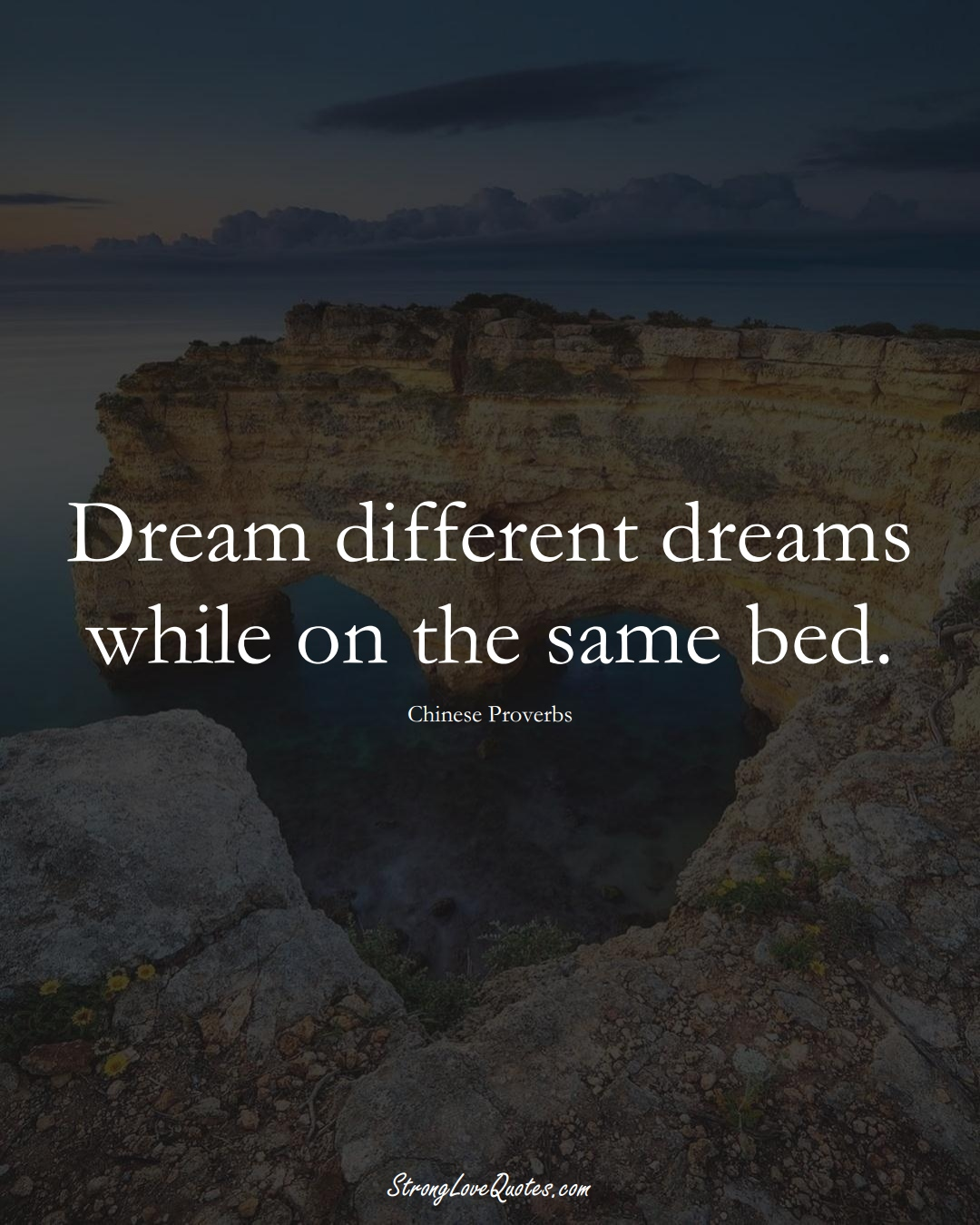 Dream different dreams while on the same bed. (Chinese Sayings);  #AsianSayings