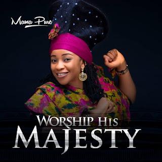 DOWNLOAD MP3: MamaPure - Worship His Majesty