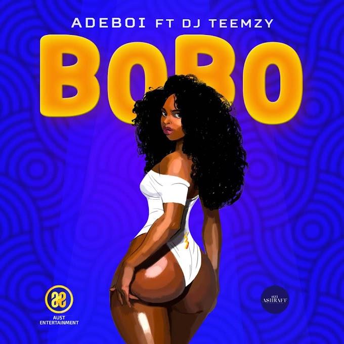 MUSIC: Adeboi Ft. Dj Teemzy - Bobo