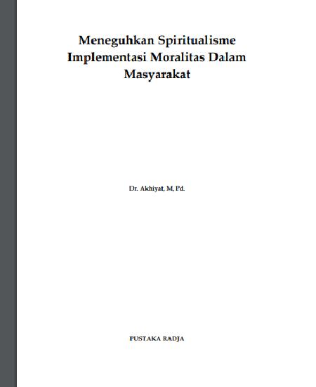 Buku Meneguhkan Spiritualisme Implementasi Moralitas Dalam Masyarakat (Download PDF Gratis !!!!)