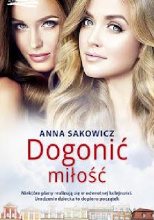 Dogonić miłość Anna Sakowicz - recenzja