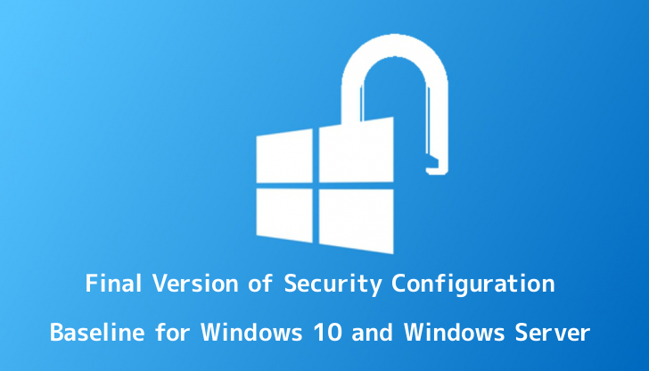 Microsoft Released Final Version of Security Configuration Baseline for Windows 10 and Windows Server