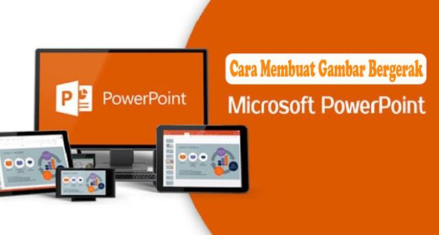 Cara Membuat Gambar Bergerak di Power Point