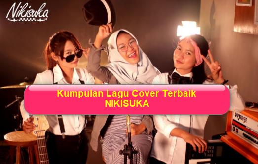 Kumpulan Lagu Nikisuka Mp3 Full Album Terbaru 2018,Nikisuka, Lagu Cover, Lagu Reggae,
