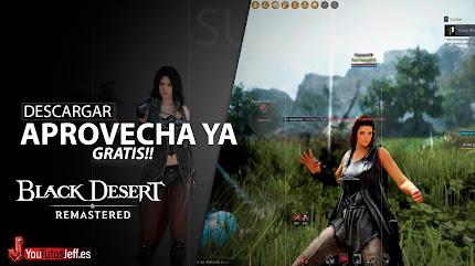 Descargar Black Desert Online Remastered para PC GRATIS PARA SIEMPRE, Aprovecha Ahora