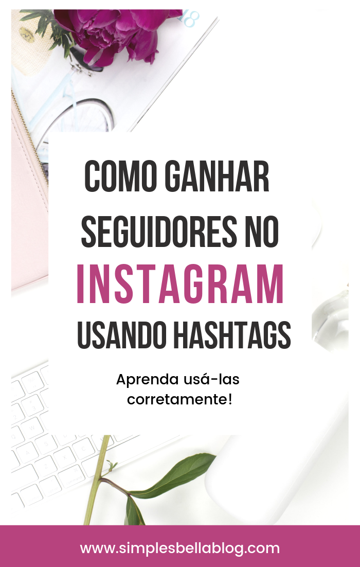 Você sabe usar hashtags para ganhar seguidores qualificados no Instagram?