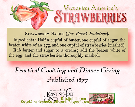 Kristin Holt | Victorian America's Strawberries. Strawberry Sauce Recipe, to be served with baked puddings. From Practical Cooking and Dinner Giving, Published 1877.