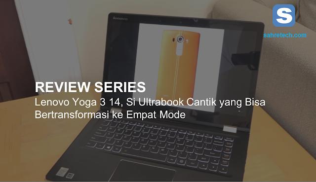 Lenovo Yoga 3 14, Si Ultrabook Cantik yang Bisa Bertransformasi Dalam 4 Mode