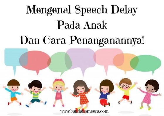 mengenal speech delay yakni keterlambatan bicara pada anak, gangguan speech delay pada anak, cara menangani speech delay pada anak, klinik penanganan speech delay, stimulasi bicara anak, milestones bicara pada anak