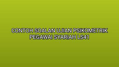 Contoh Soalan Ujian Psikometrik Pegawai Syariah LS41 2020