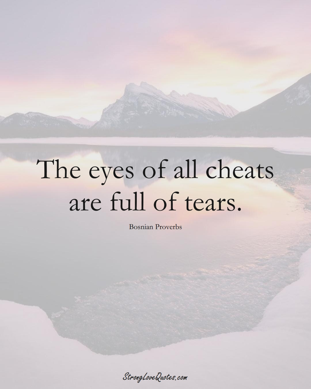 The eyes of all cheats are full of tears. (Bosnian Sayings);  #EuropeanSayings