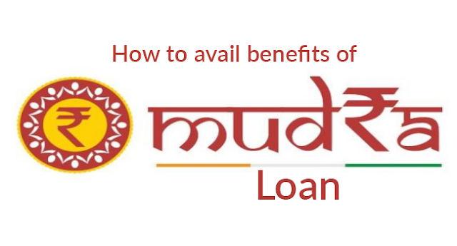 HOW TO AVAIL BENEFITES OF MUDRA LOAN......