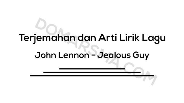 Terjemahan dan Arti Lirik Lagu John Lennon - Jealous Guy