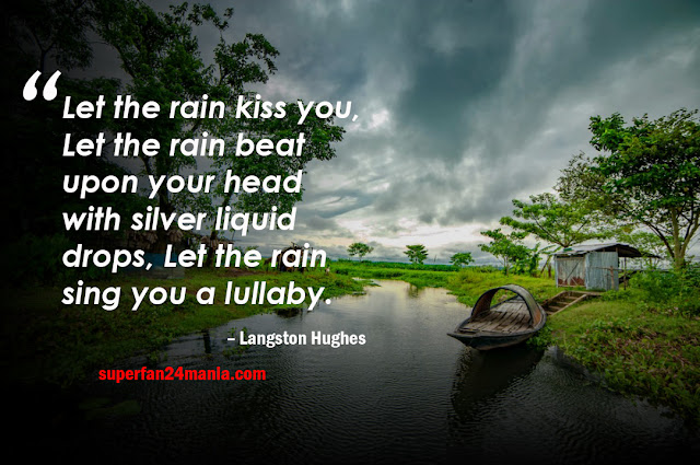 Let the rain kiss you, Let the rain beat upon your head with silver liquid drops, Let the rain sing you a lullaby.