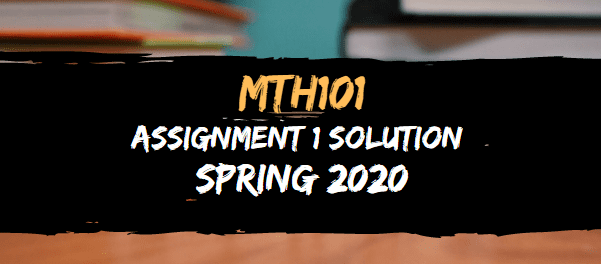MTH101 ASSIGNMENT NO.1 SOLUTION SPRING 2020