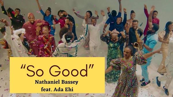 [Video] So Good - Nathaniel Bassey Ft. Ada Ehi