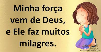 Minha força vem de Deus, e Ele faz muitos milagres.