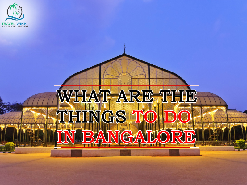What Are The things To Do In Bangalore?