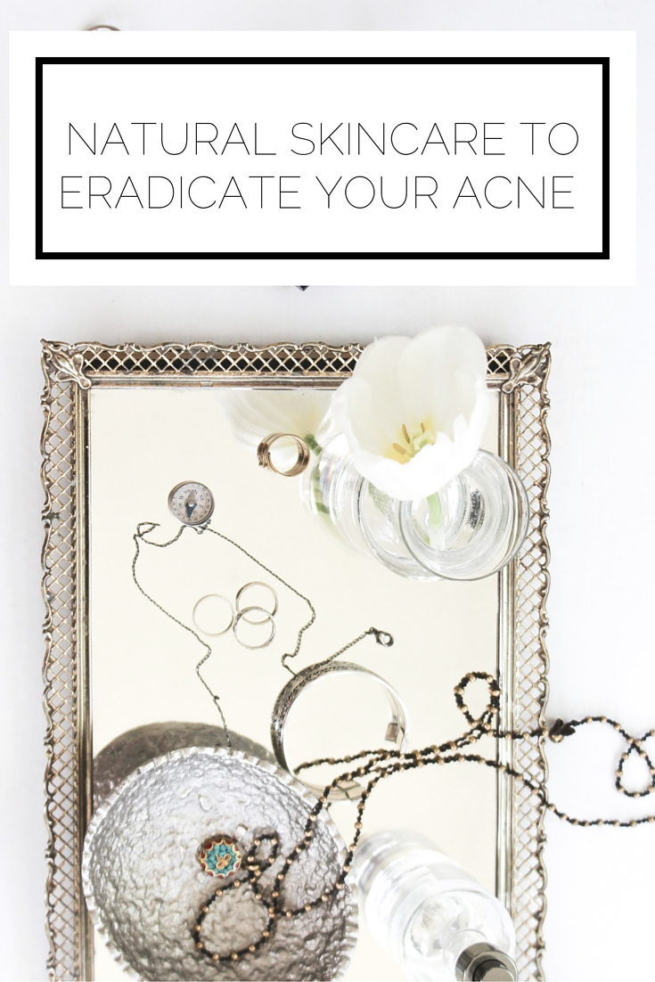 Natural Skincare To Eradicate Your Acne
