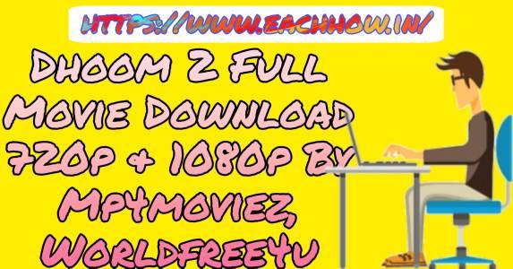 Dhoom 2 Full Movie Download 720p & 1080p By Mp4moviez, Worldfree4u