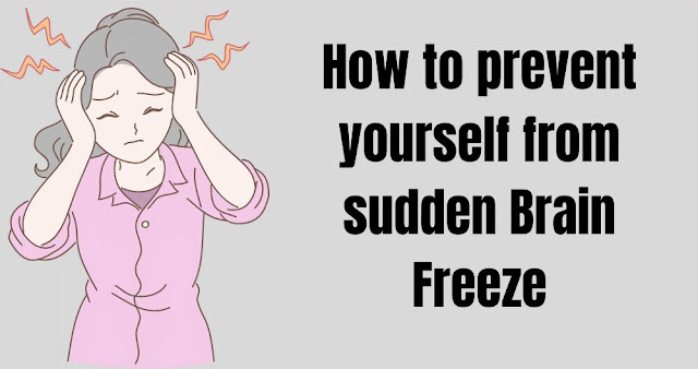 Prevent Yourself From Brain Freeze