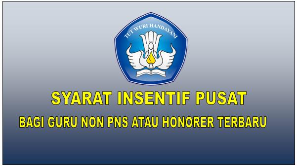 Syarat Insentif Pusat Bagi Guru Non PNS atau Honorer Terbaru