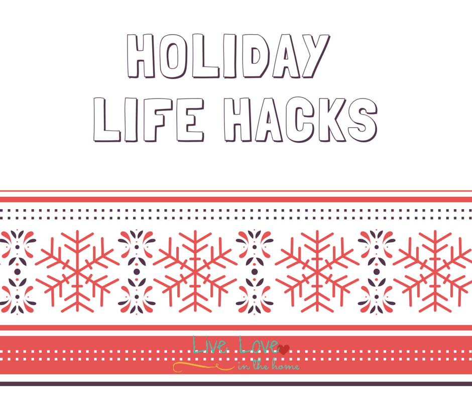 Holiday Life Hacks | Live Love in the Home
