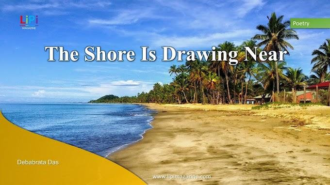 The Shore Is Drawing Near  by Debabrata Das