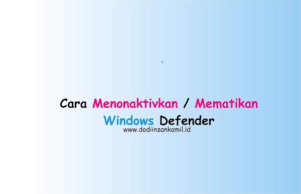 Cara Menonaktivkan Windows Defender di Windows 10 dan Windows 8