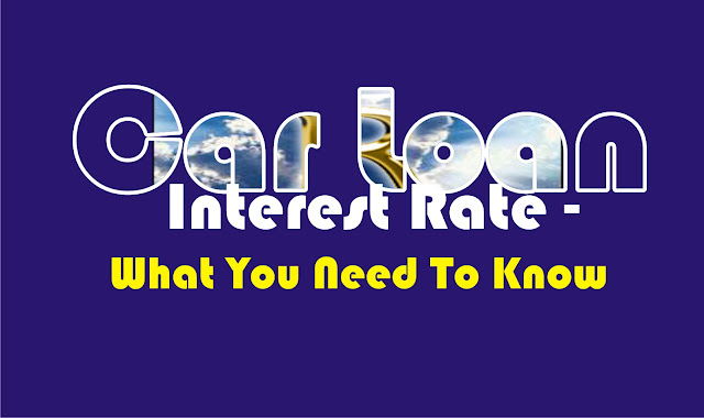 Car Loan Interest Rate - What You Need To Know