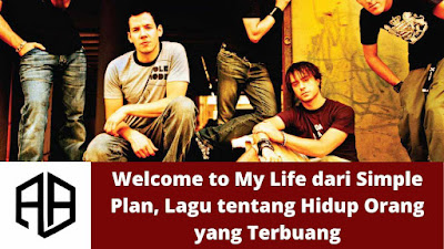 Welcome to My Life dari Simple Plan, Lagu tentang Hidup Orang yang Terbuang.jpg