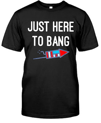Just Here To Bang T Shirts Hoodie Sweatshirt