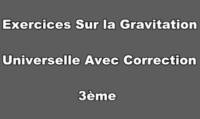 Exercices Sur la Gravitation Universelle Avec Correction 3ème