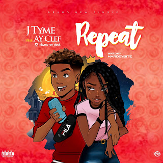 [Music] J Tyme Ft. AY Clef – Repeat