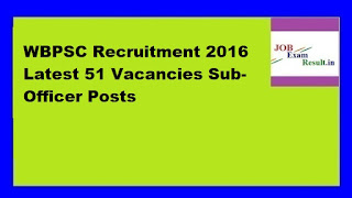 WBPSC Recruitment 2016 Latest 51 Vacancies Sub-Officer Posts